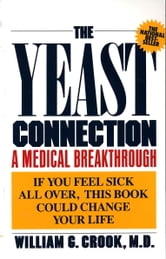 The Yeast Connection - A Medical Breakthrough ebook by William G. Crook