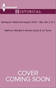 Harlequin Historical August 2018 - Box Set 2 of 2 - Wedding at Rocking S Ranch\Reclaimed by the Knight\Saying I Do to the Scoundrel ebook by Kathryn Albright, Nicole Locke, Liz Tyner