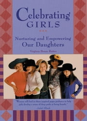 Celebrating Girls - Nurturing and Empowering Our Daughters ebook by Virginia Beane Rutter