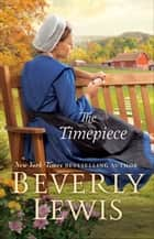 The Timepiece ebook by Beverly Lewis