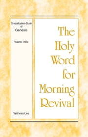 The Holy Word for Morning Revival - Crystallization-study of Genesis Volume 3 ebook by Witness Lee