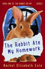 The Rabbit Ate My Homework ebook by Rachel Elizabeth Cole