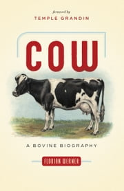 Cow - A Bovine Biography ebook by Florian Werner,Temple Grandin