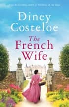 The French Wife - a heartbreaking historical romance ebook by