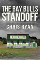 The Bay Bulls Standoff ebook by Chris Ryan