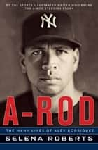 A-Rod ebook by Selena Roberts