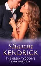The Greek Tycoon's Baby Bargain (Mills & Boon Modern) (Greek Billionaires' Brides, Book 1) eBook by Sharon Kendrick