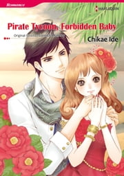 PIRATE TYCOON, FORBIDDEN BABY (Harlequin Comics) - Harlequin Comics ebook by Janette Kenny,CHIKAE IDE