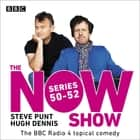 The Now Show: Series 50-52 - The BBC Radio 4 topical comedy audiobook by BBC Radio Comedy