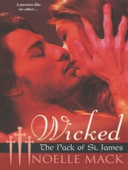 Wicked: The Pack Of St. James ebook by Mack, Noelle