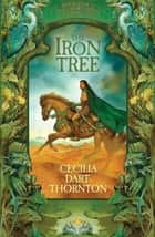The Iron Tree ebook by Cecilia Dart-Thornton
