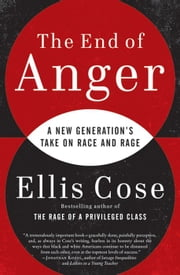 The End of Anger - A New Generation's Take on Race and Rage ebook by Ellis Cose