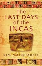 The Last Days Of The Incas ebook by Kim MacQuarrie