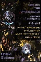 Feeling the Unthinkable Vol. 1: State Terrorism - My Country Must Not Torture in My Name ebook by Donald Gutierrez