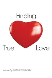 Finding True Love ebook by Natalie Maxberry