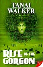 Rise of the Gorgon ebook by Tanai Walker