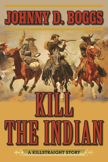 Kill the Indian - A Killstraight Story ebook by Johnny D. Boggs