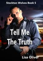 Tell Me The Truth ebook by Lisa Oliver