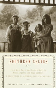 Southern Selves - From Mark Twain and Eudora Welty to Maya Angelou and Kaye Gibbons A Collection o f Autobiographical Writing ebook by James Watkins