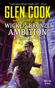 Wicked Bronze Ambition - A Garrett, P.I., Novel ebook by Glen Cook