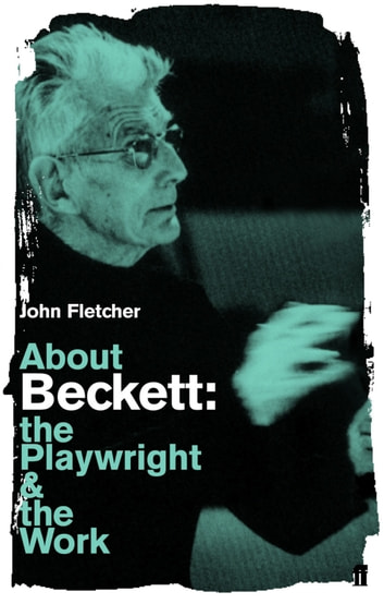 About Beckett - The Playwright and the Work ebook by John Fletcher