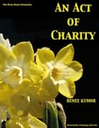 An Act of Charity ebook by Renee Kumor