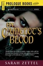 By Camelot's Blood - Book Four of The Paths to Camelot Series ebook by Sarah Zettel