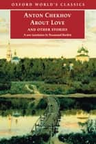 About Love and Other Stories ebook by Anton Chekhov,Rosamund Bartlett