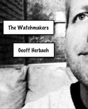 The Watchmakers ebook by Geoff Herbach