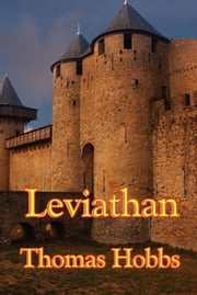Leviathan - Or the Matter, Forme, & Power of a Common-wealth Ecclesiastical and Civill ebook by Thomas Hobbes