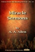 Miracle Sermons ebook by A. A. Allen