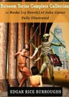Barsoom Series Complete Collection - 11 Books (13 Novels) of John Carter Fully Illustrated ebook by Edgar Rice Burroughs