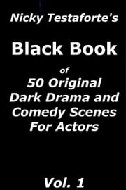 Nicky Testaforte's Black Book of 50 Original Dark Drama and Comedy Scenes for Actors ebook by Nicky Testaforte