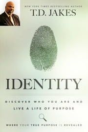 Identity - Discover Who You Are and Live a Life of Purpose ebook by T. D. Jakes