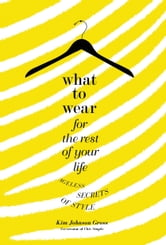 What to Wear for the Rest of Your Life - Ageless Secrets of Style ebook by Kim Johnson Gross