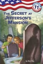 Capital Mysteries #11: The Secret at Jefferson's Mansion ebook by Ron Roy, Timothy Bush