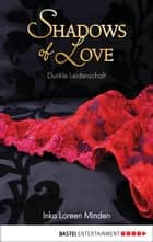 Dunkle Leidenschaft - Shadows of Love ebook by Inka Loreen Minden
