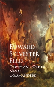 Dewey and Other Naval Commanders ebook by Edward Sylvester Ellis