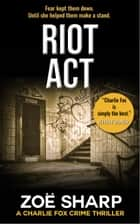 Riot Act: #02 Charlie Fox Crime Thriller Mystery Series ebook by Zoe Sharp
