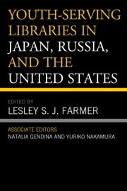 Youth-Serving Libraries in Japan, Russia, and the United States ebook by Natalia Gendina,Yuriko Nakamura,Lesley S.J. Farmer