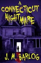 A Connecticut Nightmare ebook by J. M. Barlog