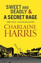 Sweet and Deadly and A Secret Rage ebook by Charlaine Harris