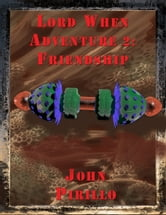 lord when's adventure 2, Friendship ebook by John Pirillo