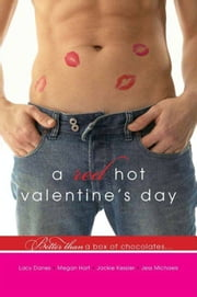 A Red Hot Valentine's Day ebook by Jess Michaels,Lacy Danes,Megan Hart,Jackie Kessler