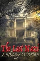 The Last Nazi ebook by Anthony O'Brian