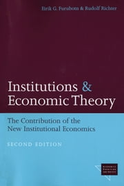 Institutions and Economic Theory - The Contribution of the New Institutional Economics ebook by Eirik G. Furubotn,Rudolf Richter