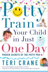 Potty Train Your Child in Just One Day - Proven Secrets of the Potty Pro ebook by Teri Crane