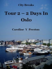 City Breaks: Tour 2 - 2 Days In Oslo ebook by Caroline  Y Preston