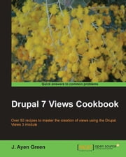 Drupal 7 Views Cookbook ebook by J. Ayen Green