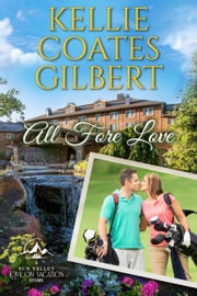 ALL FORE LOVE: A Love on Vacation Story ebook by Kellie Coates Gilbert